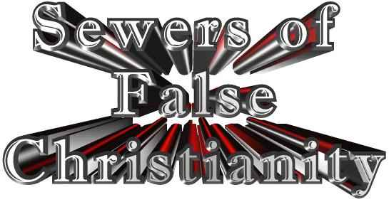 SEWERS of FALSE CHRISTIANITY